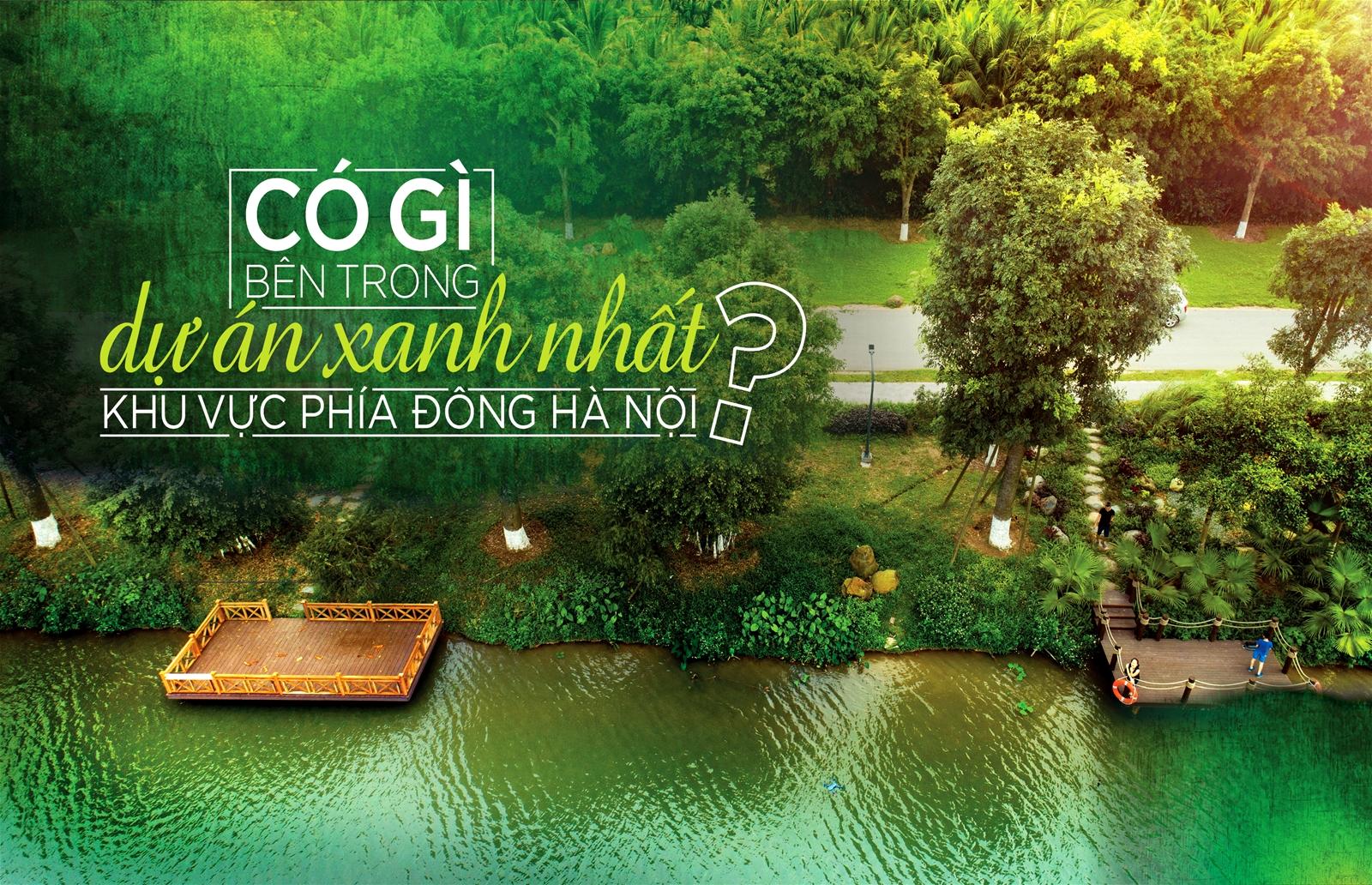 Có gì bên trong dự án xanh nhất khu vực phía Đông Hà Nội?